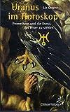 Uranus im Horoskop: Prometheus und die Kunst, das Feuer zu stehlen (Standardwerke der Astrologie)