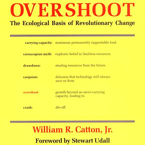 Overshoot: The Ecological Basis of Revolutionary Change - William R. Catton - Unabridged