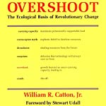 Overshoot: The Ecological Basis of Revolutionary Change | William R. Catton