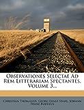 Observationes Selectae Ad Rem Litterariam Spectantes, Volume 3..., Christian Thomasius, 1273106156