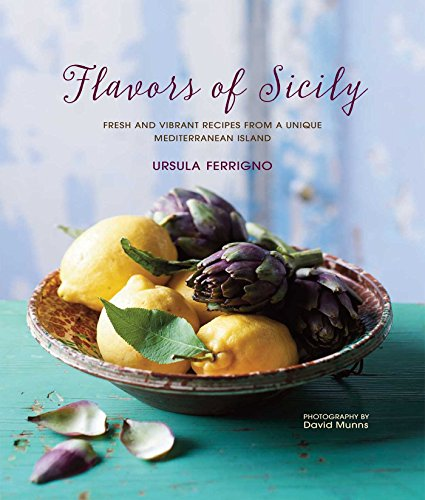 Flavors of Sicily: Fresh and vibrant recipes from a unique Mediterranean island by Ursula Ferrigno