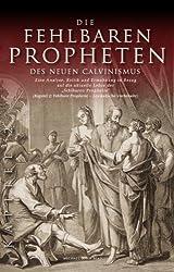 Die fehlbaren Propheten des Neuen Calvinismus: Analyse, Kritik und Ermahnung in Bezug auf die aktuelle Lehre der