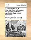 A Second Letter to Mr Sheridan with Strictures on the General Conduct of Opposition by a Suffolk Freeholder, Charles Edward Stewart, 1140689894