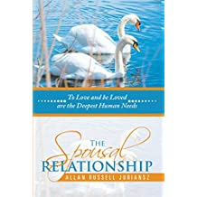 The Spousal Relationship: To Love and Be Loved Are the Deepest Human Needs