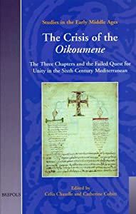 The Crisis of the Oikoumene: The Three Chapters and the Failed Quest for Unity in the Sixth-Century Mediterranean (Studies in the Early Middle Ages) from Brepols Publishers