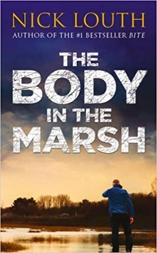 The Body in the Marsh  Amazon.co.uk  Nick Louth  9780955493959  Books 47ab3451082