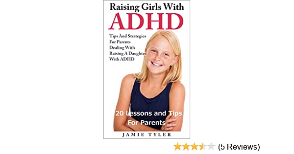 Amazon Raising Girls With Adhd 20 Lessons And Tips For Parents