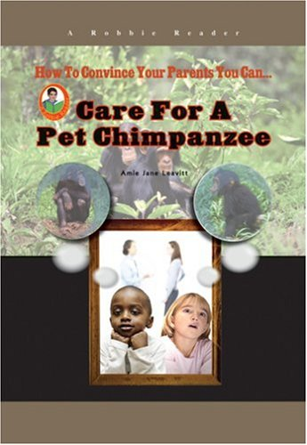 (Care for a Pet Chimpanzee (How to Convince Your Parents You Can...))