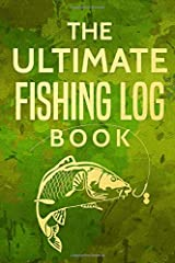 The Ultimate Fishing Log Book: The Essential Accessory For The Tackle Box Paperback