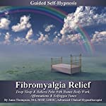 Fibromyalgia Relief Guided Self Hypnosis: Deep Sleep & Relieve Pain With Bonus Body Work, Affirmations & Solfeggio Tones | Anna Thompson