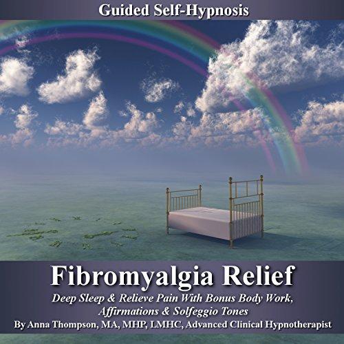 Fibromyalgia Relief Guided Self Hypnosis: Deep Sleep & Relieve Pain With Bonus Body Work, Affirmations & Solfeggio Tones