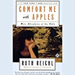 Comfort Me with Apples: More Adventures at the Table | Ruth Reichl