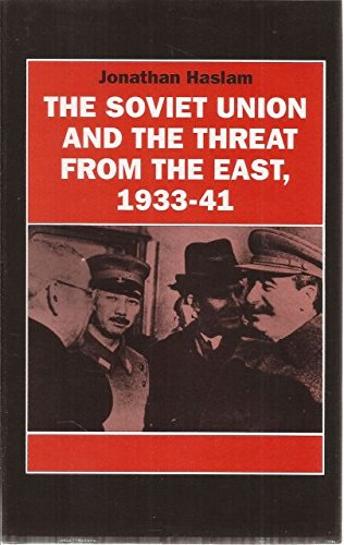 The Soviet Union and the Threat from the East, 1933-41: Moscow, Tokyo, and the Prelude of the Pacific War (SERIES IN RUS