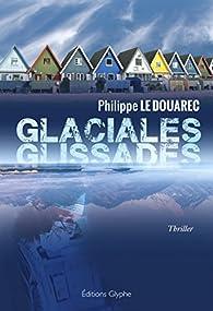 Glaciales glissades par Philippe Le Douarec