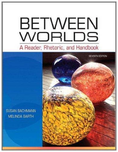 Between Worlds: A Reader, Rhetoric, and Handbook (7th Edition)