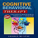 Cognitive Behavioral Therapy: This Audiobook Includes - Cognitive Behavioral Therapy: Master Your Brain, Depression and Anxiety and Stoicism: The Philosophy of Calmness | George Muntau