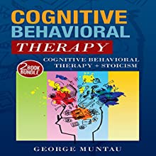 Cognitive Behavioral Therapy: This Audiobook Includes - Cognitive Behavioral Therapy: Master Your Brain, Depression and Anxiety and Stoicism: The Philosophy of Calmness Audiobook by George Muntau Narrated by Commodore James