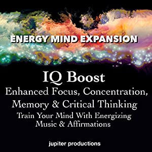 IQ Boost, Enhanced Focus, Concentration, Memory & Critical Thinking Audiobook