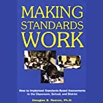 Making Standards Work: How to Implement Standards-Based Assessments in the Classroom, School, and District | Douglas B. Reeves Ph.D.