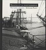 Nantes et la Photographie, Histoires Croisees