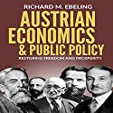 Austrian Economics and Public Policy: Restoring Freedom and Prosperity Audiobook by Richard Ebeling Narrated by Larry Wayne