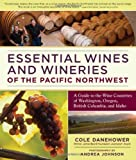 Essential Wines and Wineries of the Pacific Northwest, Cole Danehower, 0881929662