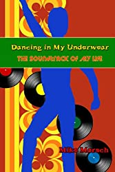 Dancing in My Underwear: The Soundtrack of my Life (English Edition)