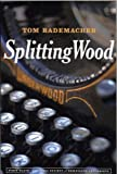 Splitting Wood, Tom Rademacher, 0984339205