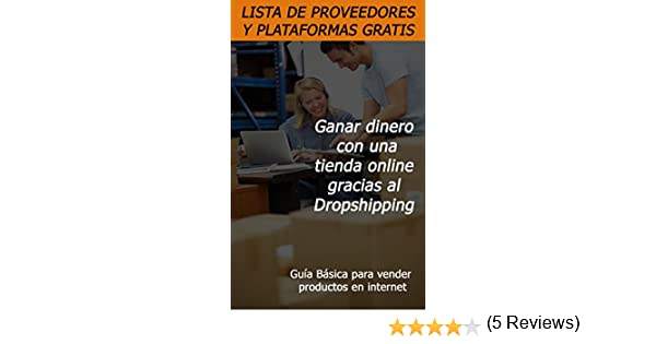 Ganar dinero con una tienda online gracias al Dropshipping: Lista de Proveedores y plataformas de ventas eBook: Andrés Libreros: Amazon.es: Tienda Kindle