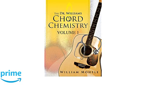 The Dr Williams Chord Chemistry Volume 1 Volume 1 William Mohele