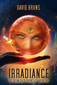 Irradiance: The Dream Guild Chronicles - Book One by [Bruns, David]