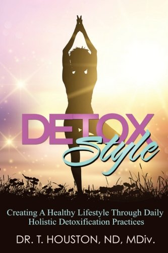 Detox Style: Creating a Healthy Lifestyle Through Daily Holistic Detoxification Practices PDF
