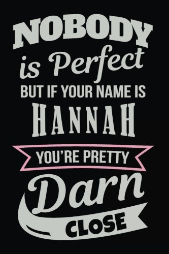 Nobody Is Perfect But If Your Name Is Hannah You're Pretty Darn Close: Personalized Journal Notebook For Girls, 6x9, 108 Lined Pages (Journals With Names)