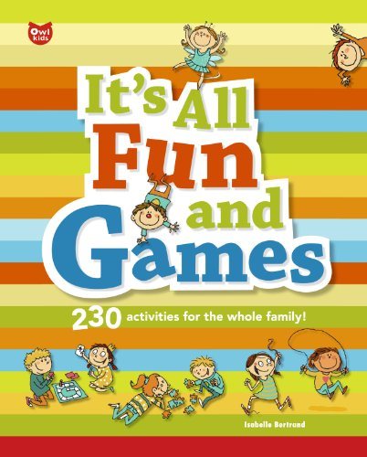 It's All Fun and Games: 230 Activities for the Whole Family!