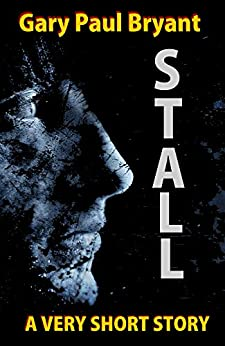 Stall: A Very Short Story by [Bryant, Gary Paul]