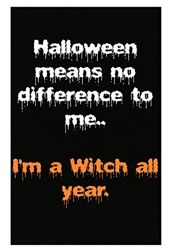 AttireOutfit Halloween Means No Difference To Me Im A Witch All Year - Poster -