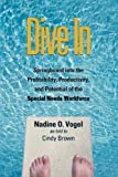 img - for Dive In: Springboard into the Profitability, Productivity, and Potential of the Special Needs Workforce by Nadine O. Vogel (2009-09-08) book / textbook / text book