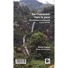 Colombie vers la paix (La) Rencontres et réflexions sur le