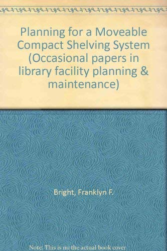 Planning for a Movable Compact Shelving System (OCCASIONAL PAPERS (LIBRARY ADMINISTRATION AND MANAGEMENT ASSOCIATION))