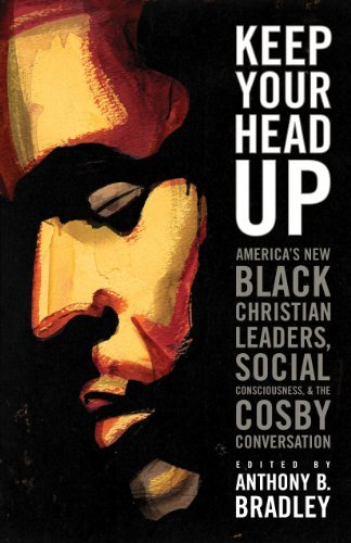 Download Keep Your Head Up: America's New Black Christian Leaders, Social Consciousness, and the Cosby Conversation [Paperback] [2012] (Author) Anthony B. Bradley, Vincent Bacote, Howard A. Brown, Anthony J. Carter, Bruce Fields, Ken Jones, Lance Lewis, Eric M. Mason, Craig Vincent Mitchell, Ralph C. Watkins ebook