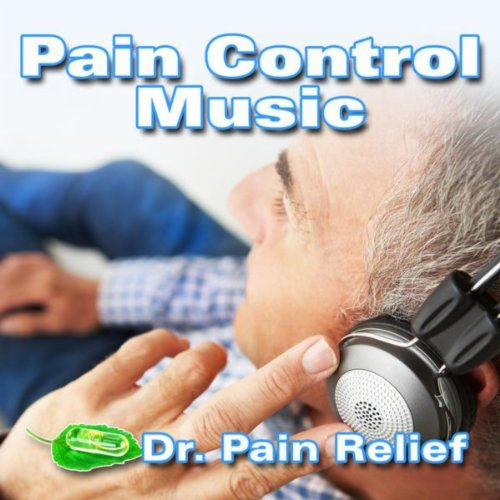 Pain Control Music (Music That Is the Doctor's Prescription for Pain Relief)