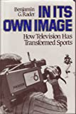 In Its Own Image: How Television Has Transformed Sports