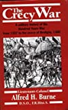 Front cover for the book The Crécy war: a military history of the Hundred Years War from 1337 to the Peace of Bretigny, 1360 by Alfred H. Burne