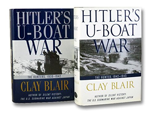Hitler's U-Boat War, 2 Volumes: The Hunters, 1939-1942; The Hunted, 1942-1945