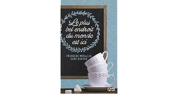 Le Plus Bel Endroit du monde est ici (Hors collection) (French Edition) - Kindle edition by Francesc MIRALLES, Care SANTOS.