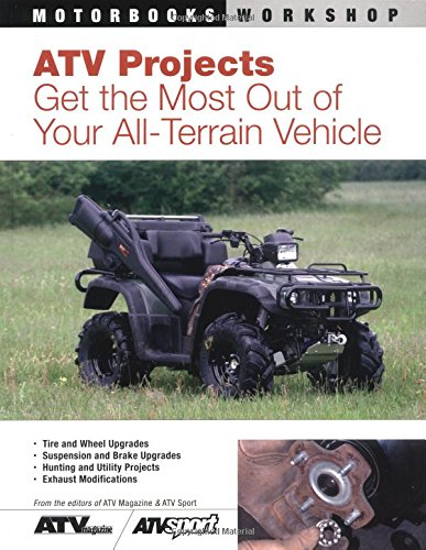 ATV Projects: Get the Most Out of Your All Terrain Vehicle (Motorbooks (Most Atv)