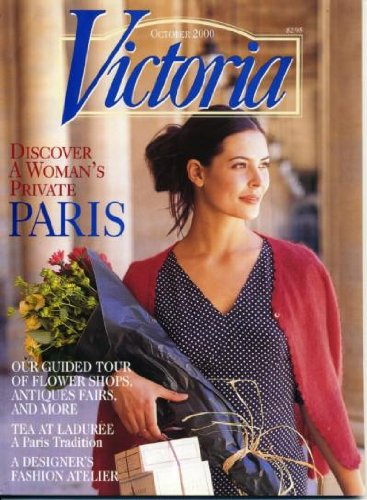 Victoria October 2000 Discover a Woman's Private Paris, Tea at Laduree - A Paris Tradition, A Designer's Fashion Atelier, Guided Tour of Flower Shops - Antiques Fairs - More, The Elegant Bodice - Bustiers - Paris Bustier