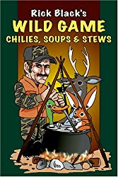 Wild Game Chilies, Soups and Stews