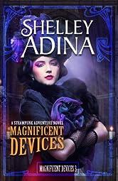 Magnificent Devices: A steampunk adventure novel