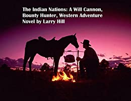 The Indian Nations: A Will Cannon, Bounty Hunter, Western Adventure Novel (Will Cannon Novels Book 9) by [Hill, Larry]